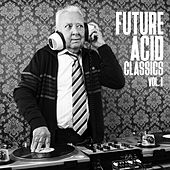Play & Download Future Acid Classics, Vol. 1 by Various Artists | Napster