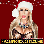 Xmas Erotic Jazz Lounge - Christmas Chill Out Relaxation by Various Artists