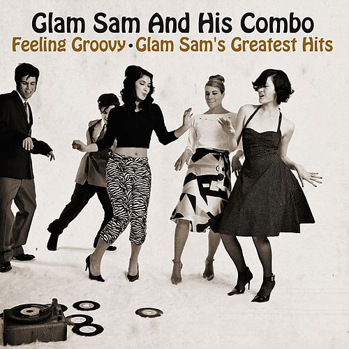 Play & Download Feeling Groovy - Glam Sam's Greatest Hits by Glam Sam | Napster