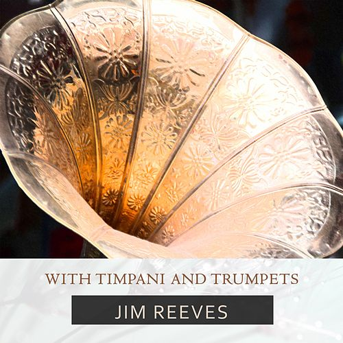With Timpani And Trumpets di Jim Reeves