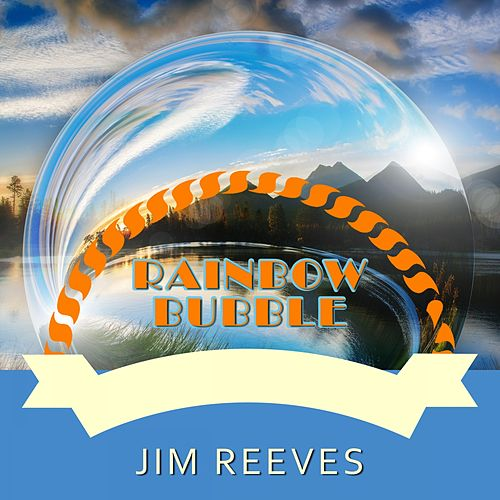Rainbow Bubble by Jim Reeves
