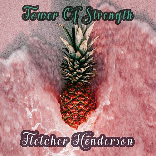 Play & Download Tower Of Strength by Fletcher Henderson | Napster