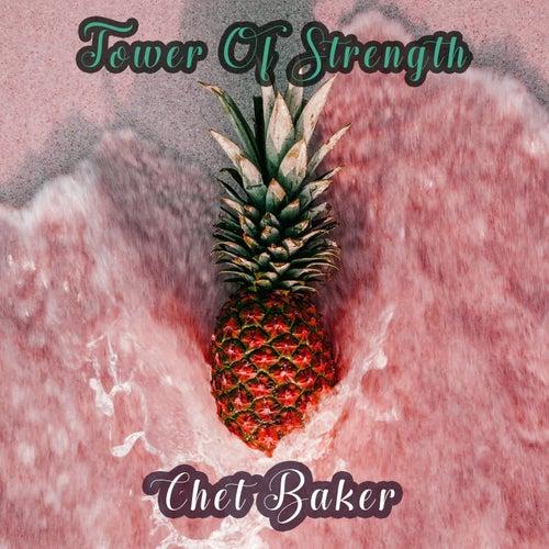 Tower Of Strength von Chet Baker