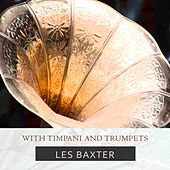 With Timpani And Trumpets von Les Baxter