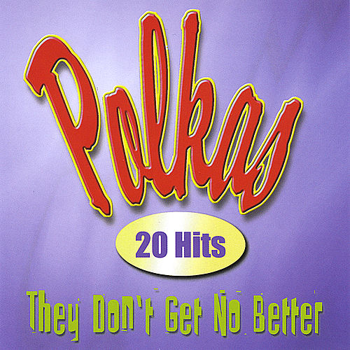 Polkas: 20 Hits - They Don't Get No Better by Various Artists