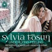 Play & Download Underlying Feeling (Adam Ellis & Adam K & Soha Remixes) by Sylvia Tosun | Napster
