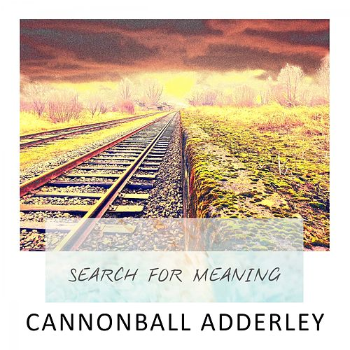 Search For Meaning von Cannonball Adderley