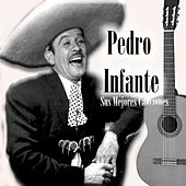 Play & Download Pedro Infante - Sus Mejores Canciones by Pedro Infante | Napster