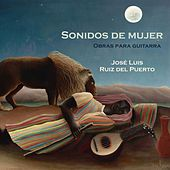 Sonidos de Mujer Obras para Guitarra by José Luis Ruiz del Puerto