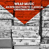Wrap Music: An introduction to Classical Christmas Music by Various Artists
