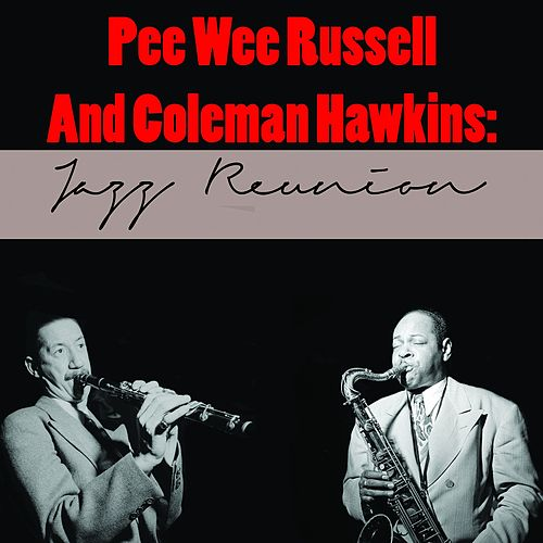 Pee Wee Russell and Coleman Hawkins: Jazz Reunion von Pee Wee Russell