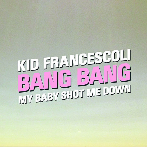 Bang Bang (My Baby Shot Me Down) - Single de Kid Francescoli