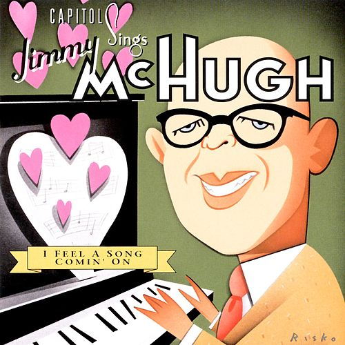 Play & Download Capitol Sings Jimmy McHugh: I Feel A Song Comin' On by Various Artists | Napster