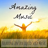 Amazing Music - Relaxing Zen Spa Liquid Sleep Music to Reduce Anxiety Feeling Better with Deep Meditative Instrumental Love Soft Sounds by Various Artists