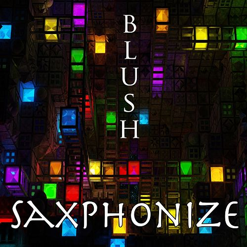 Play & Download Saxphonize by Blush | Napster