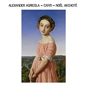 Play & Download Alexander Agricola: Canti (Arr. for Guitar, Renaissance Series) by Noel Akchoté | Napster