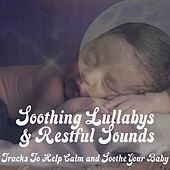 Soothing Lullabys & Restful Songs: Tracks To Help Calm And Soothe Your Baby by Various Artists