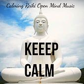 Play & Download Keep Calm - Calming Reiki Open Mind Music for Stress Relief and Healing Therapy with New Age Meditative Sounds by Various Artists | Napster