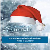 Play & Download Wieder ist Weihnacht - Wunderbare Melodien im Advent Made in Germany by Various Artists | Napster