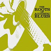 The Roots Of Acoustic Blues by Various Artists