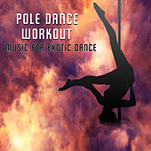 Pole Dance Workout: Music for Exotic Dance by Various Artists