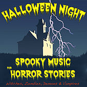 Halloween Night: Spooky Music for Horror Stories (Witches, Zombies, Demons & Vampires) by Various Artists
