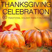 Play & Download Thanksgiving Celebration: 60 Traditional Holiday Family Favorites by Various Artists | Napster