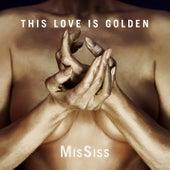 This Love Is Golden von MisSiss