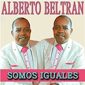 Play & Download Somos Iguales by Alberto Beltran | Napster