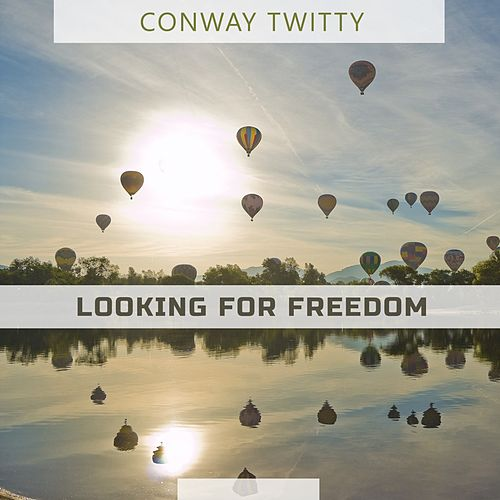 Looking For Freedom von Conway Twitty