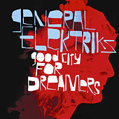 Good City for Dreamers (Deluxe Edition) by General Elektriks