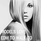 Play & Download Models Love EDM to Walk To by Various Artists | Napster