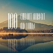 100 Chillout Ambient and Lounge by Various Artists