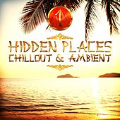 Play & Download Hidden Places: Chillout & Ambient 1 by Various Artists | Napster