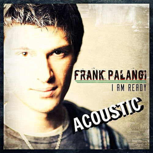 Play & Download I Am Ready - EP (Acoustic Version) by Frank Palangi | Napster