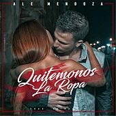 Play & Download Quitemonos la Ropa by Ale Mendoza | Napster