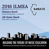 Play & Download 2016 Illinois Music Educators Association (ILMEA): Honors Band & All-State Band [Live] by Various Artists | Napster
