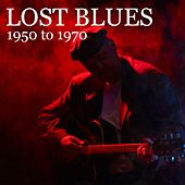 Lost Blues: 1950 to 1970 by Various Artists