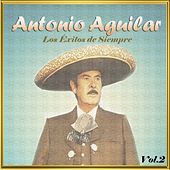 Play & Download Antonio Aguilar - Los Éxitos de Siempre, Vol. 2 by Antonio Aguilar | Napster