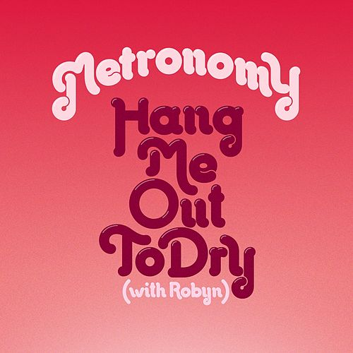 Hang Me Out To Dry (with Robyn) (Remixes) von Metronomy