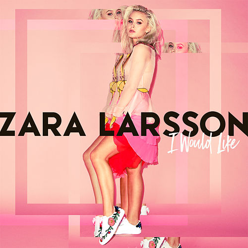 I Would Like by Zara Larsson