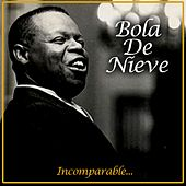 Incomparable... by Bola De Nieve