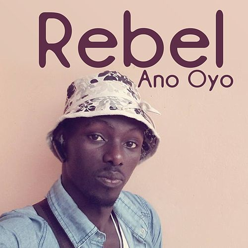 Play & Download Ano Oyo by Rebel | Napster