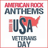 American Rock Anthems: Born in USA Veterans Day by Various Artists