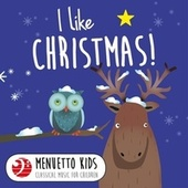 Play & Download I Like Christmas! (Menuetto Kids - Classical Music for Children) by Various Artists | Napster