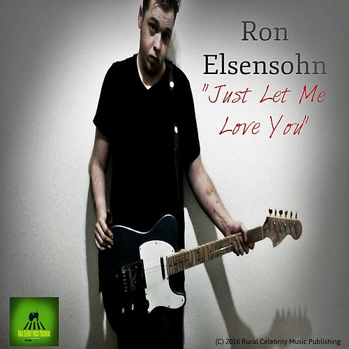 Play & Download Just Let Me Love You by Ron Elsensohn | Napster