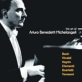 Play & Download The Art of Arturo Benedetti Michelangeli: Bach, Vivaldi, Haydn, Clementi, Scarlatti, Tomeoni by Arturo Benedetti Michelangeli | Napster