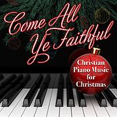 Come All Ye Faithful - Christian Piano Music for the Holidays by Steven C