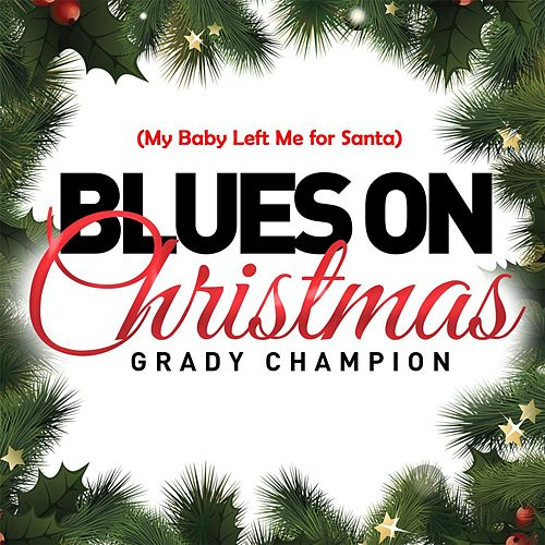 Blues on Christmas (Baby Left Me for Santa) by Grady Champion