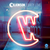 Play & Download Dirty Love by WILKINSON | Napster